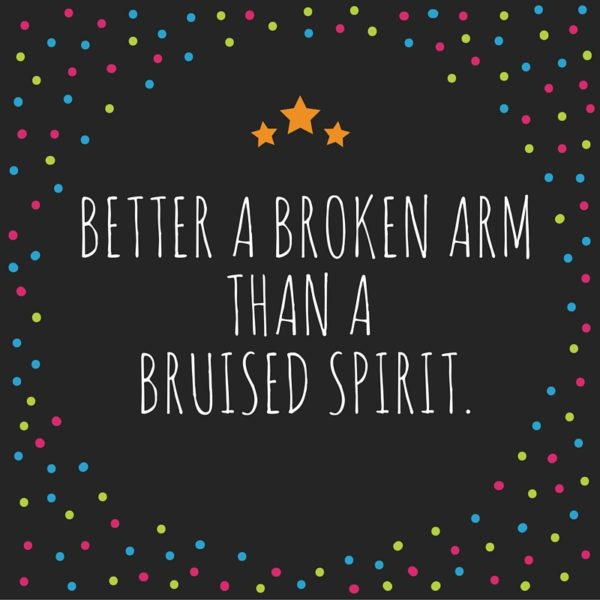 better-a-broken-arm-than-a-bruised-spirit